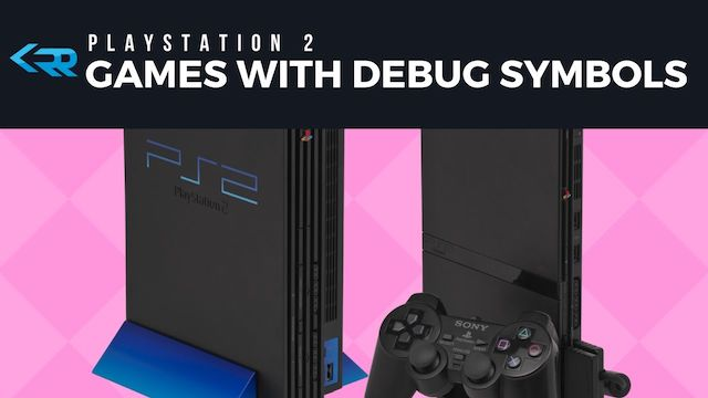 PS2 Games with Debug Symbols (UnStripped Binaries)